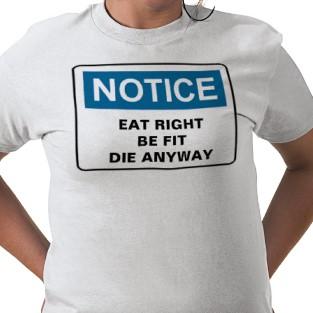 Eat and die anyway